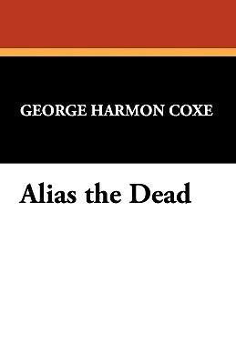 Alias the Dead George Harmon Coxe