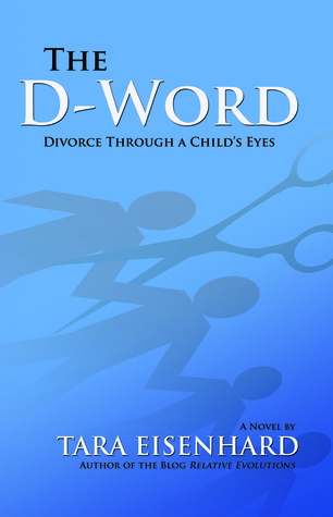 The D-Word: Divorce Through a Childs Eyes Tara Eisenhard