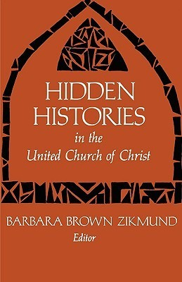 Hidden Histories in the United Church of Christ  by  Barbara Brown Zikmund