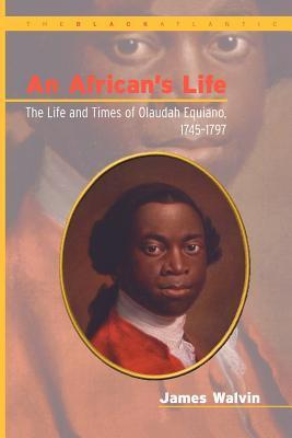 Africans Life, 1745-1797: The Life and Times of Olaudah Equiano  by  James Walvin