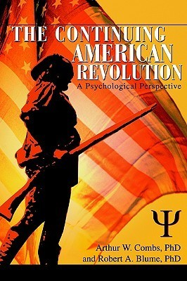 The Continuing American Revolution: A Psychological Perspective  by  Robert A. Blume