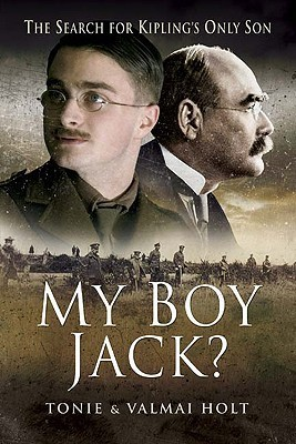 My Boy Jack?: The Search for Kiplings Only Son Tonie Holt