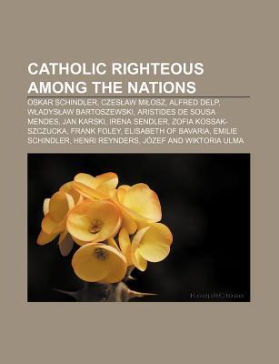 Catholic Righteous Among the Nations: Oskar Schindler, Czes Aw Mi Osz, Alfred Delp, W Adys Aw Bartoszewski, Aristides de Sousa Mendes  by  Source Wikipedia