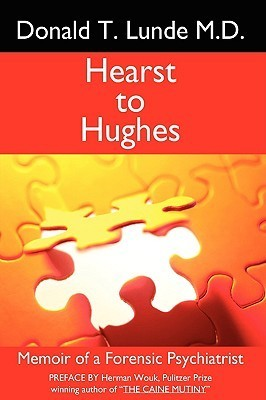 Hearst to Hughes: Memoir of a Forensic Psychiatrist Donald T. Lunde