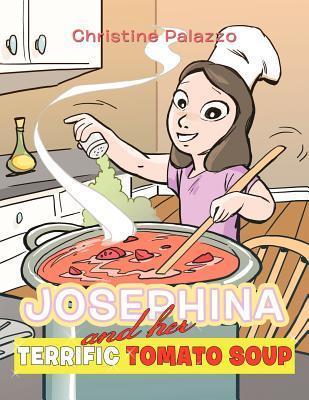 Josephina and Her Terrific Tomato Soup  by  Christine Palazzo