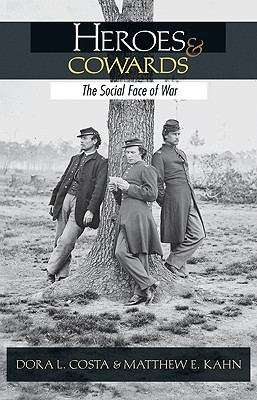 Heroes and Cowards: The Social Face of War the Social Face of War Dora L. Costa