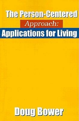 The Person-Centered Approach: Applications for Living  by  Doug Bower