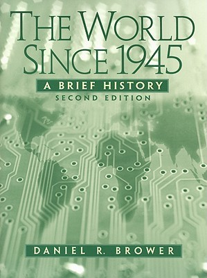 The World Since 1945: A Brief History Daniel R. Brower