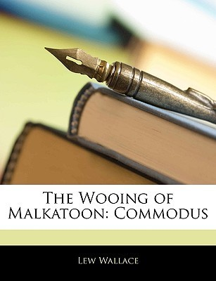 The Wooing of Malkatoon: Commodus  by  Lew Wallace