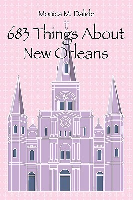 683 Things about New Orleans  by  Monica M. Dalide
