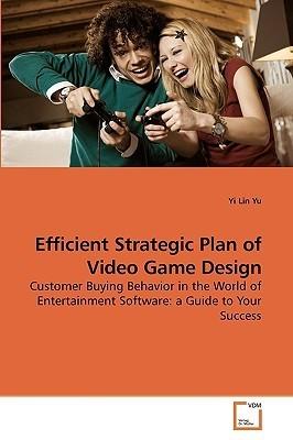 Efficient Strategic Plan of Video Game Design  by  Yi Lin Yu
