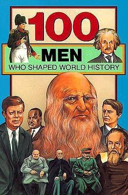 100 Men Who Shaped World History Bill Yenne