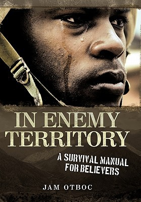 In Enemy Territory: A Survival Manual for Believers  by  Jam Otboc