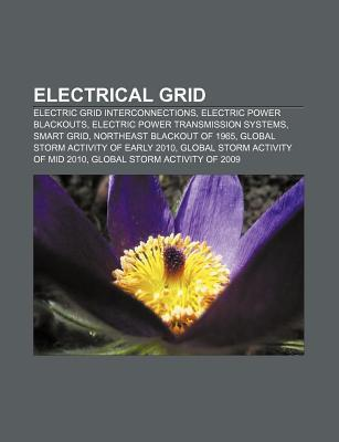 Electrical Grid: Electric Grid Interconnections, Electric Power Blackouts, Electric Power Transmission Systems, Smart Grid  by  Source Wikipedia