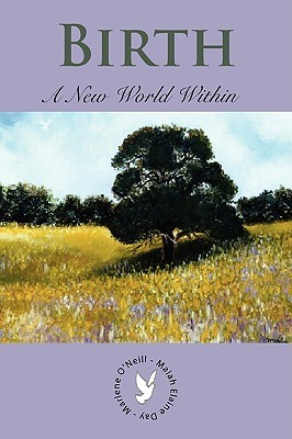 Birth: A New World Within  by  Marlene ONeill