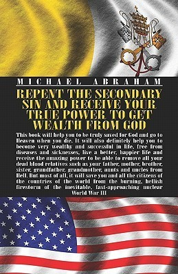 Repent the Secondary Sin and Receive Your True Power to Get Wealth from God Michael Abraham