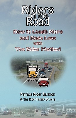 Riders on the Road: How to Laugh More and Rage Less with the Rider Method  by  Patricia Rider Bermon