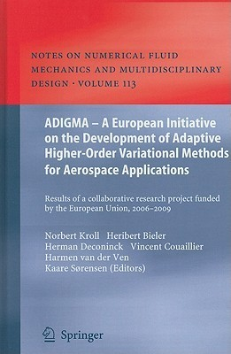 ADIGMA - A European Initiative on the Development of Adaptive Higher-Order Variational Methods for Aerospace Applications: Results of a Collaborative Research Project Funded  by  the European Union, 2006-2009 by Norbert Kroll