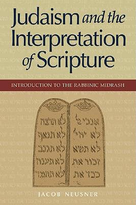 Judaism And The Interpretation Of Scipture: Introduction To The Rabbinic Midrash  by  Jacob Neusner