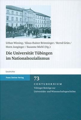 Die Universitat Tuebingen Im Nationalsozialismus  by  Klaus-Rainer Brintzinger