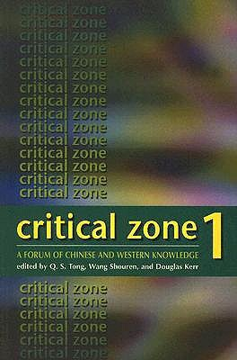 Critical Zone 1: A Forum of Chinese and Western Knowledge  by  Q. S. Tong