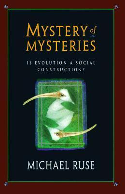 Mystery Of Mysteries: Is Evolution A Social Construction?  by  Michael Ruse