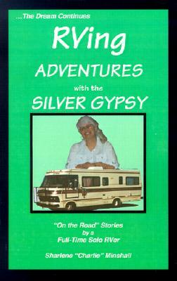 RVing Adventures with the Silver Gypsy  by  Sharlene Charlie Minshall