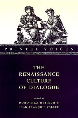 Printed Voices: The Renaissance Culture of Dialogue  by  Dorothea Heitsch