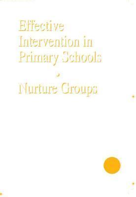 Effective Intervention in Primary Schools: Nurture Groups  by  Marion Bennathan