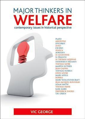 Major Thinkers in Welfare: Contemporary Issues in Historical Perspective  by  Vic George