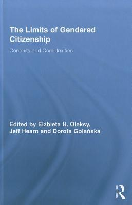 The Limits of Gendered Citizenship: Contexts and Complexities  by  Elżbieta H. Oleksy