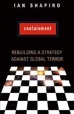 Containment: Rebuilding a Strategy Against Global Terror Ian Shapiro