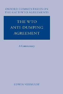 The Wto Anti-Dumping Agreement: A Commentary Edwin A. Vermulst