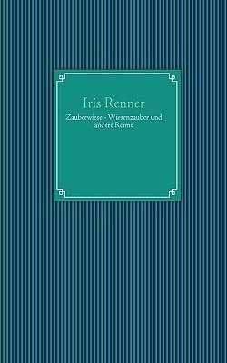 Zauberwiese - Wiesenzauber Und Andere Reime  by  Iris Renner