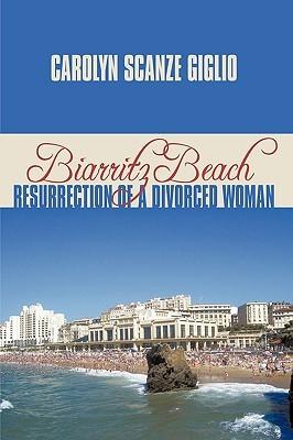 Biarritz Beach/Resurrection of a Divorced Woman  by  Carolyn Scanze Giglio