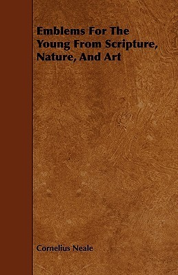 Emblems for the Young from Scripture, Nature, and Art  by  Cornelius Neale