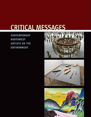 Critical Messages: Contemporary Northwest Artists on the Environment Sarah Clark-Langager