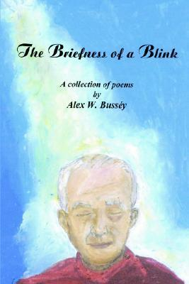 The Briefness of a Blink: A Collection of Poems  by  Alex W. Bussiy