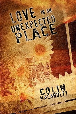 Love in an Unexpected Place Colin Macanulty