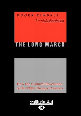 The Long March: How the Cultural Revolution of the 1960s Changed America (Large Print 16pt)  by  Roger Kimball