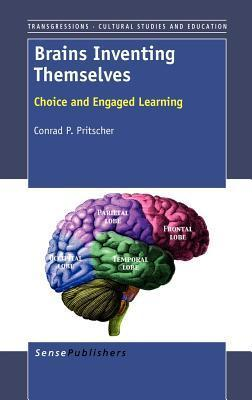 Brains Inventing Themselves: Choice and Engaged Learning Conrad P. Pritscher