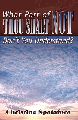 What Part of Thou Shalt Not Dont You Understand?  by  Christine Spatafora