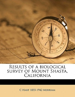 Results of a Biological Survey of Mount Shasta, California C. Hart Merriam