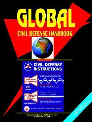 Global Civil Defense Handbook  by  USA International Business Publications