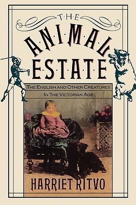 The Animal Estate: The English and Other Creatures in Victorian England  by  Harriet Ritvo