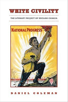 White Civility: The Literary Project of English Canada Daniel Coleman