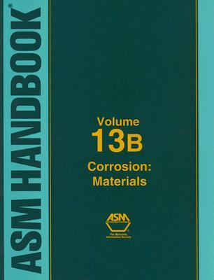 ASM Handbook Volume 13b: Corrosion: Materials  by  Stephen D. Cramer