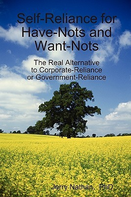Self-Reliance for Have-Nots and Want-Nots  by  Jerry Nathan