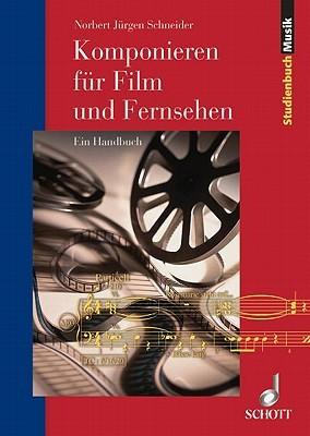 Komponieren Fuer Film & Fernsehen: German Language  by  Norbert Jurgen Schneider