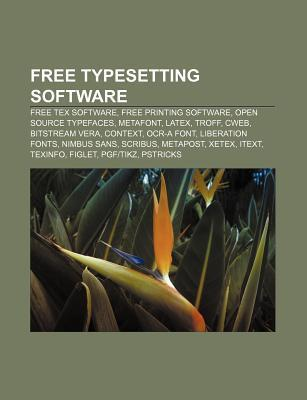 Free Typesetting Software: LaTeX, Troff, Scribus, FIGlet, Lout, Noweb, FreeType, Graphite, Groff,  by  Books LLC
